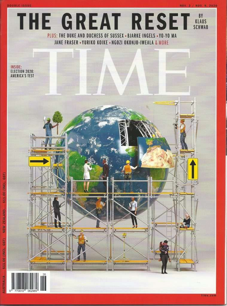 PUBLISHED NOV 02 / NOV 09 2020 (TIME MAGAZINE DOUBLE ISSUE) THE GREAT RESET BY KLAUS SCHWAB of the World Economic Forum WEF